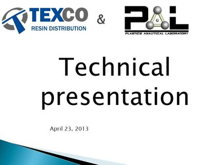 Technical presentation April 23, 2013.  Established in 2008 to support our businesses, our customers and the plastics industry at large  Laboratory.