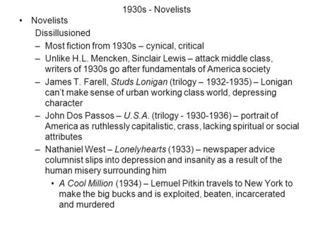 1930s - Novelists Novelists Dissillusioned –Most fiction from 1930s – cynical, critical –Unlike H.L. Mencken, Sinclair Lewis – attack middle class, writers.