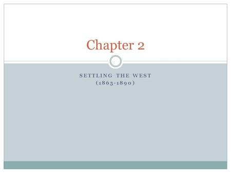 SETTLING THE WEST (1865-1890) Chapter 2. Objectives Lessons 1 & 2: Mining and Ranching & Farming the Plains 1) Students will be able to demonstrate an.
