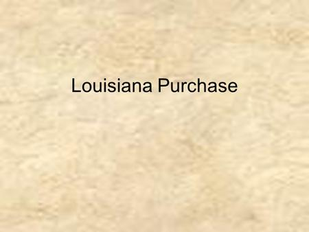 Louisiana Purchase. What was the Louisiana Purchase? ● The acquisition by the United States of French claims to approximately 530,000,000 acres of territory.
