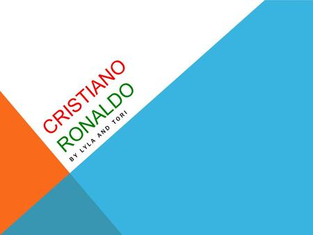 CRISTIANO RONALDO BY LYLA AND TORI. FUN FACTS  Full Name: Cristiano Ronaldo dos Santos Aveiro  Date of Birth: February 5, 1985  Place of Birth: Funchal,