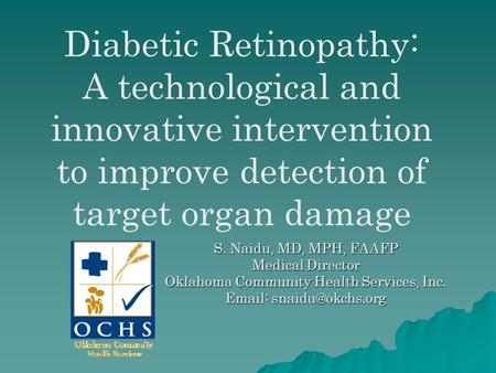 Diabetic Retinopathy: A technological and innovative intervention to improve detection of target organ damage S. Naidu, MD, MPH, FAAFP Medical Director.