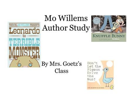 Mo Willems Author Study By Mrs. Goetz's Class. Mo Willems has written 17 books. He is 40 years old and lives in New York. Mo Willems is the best. Melany.