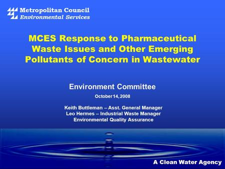 Metropolitan Council Environmental Services A Clean Water Agency MCES Response to Pharmaceutical Waste Issues and Other Emerging Pollutants of Concern.
