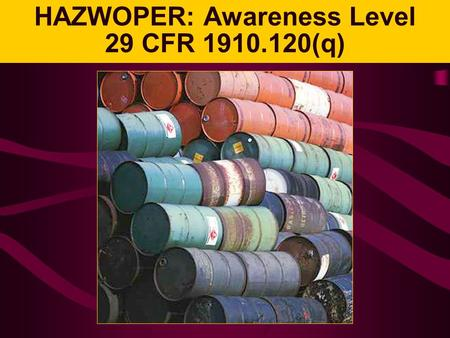 HAZWOPER: Awareness Level 29 CFR 1910.120(q). Headline Stories Ammonia Evacuates Industrial Site Acid Spill Sends Workers to Hospital Fuel Spill Contaminate.