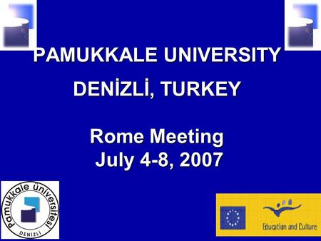 PAMUKKALE UNIVERSITY DENİZLİ, TURKEY Rome Meeting July 4-8, 2007.