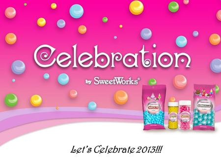 Let's Celebrate 2013!!!. COLOR is a Driving Force in the Confectionery and Baking Industries! Baking and Decorating, Candy Buffets, Favors, Event Planning,