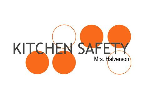 KITCHEN SAFETY Mrs. Halverson. SAFETY TERMS Safety: a behavior that prevents harm. Accident: event that happens when unsafe behaviors occur near a hazard.