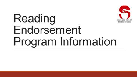 Reading Endorsement Program Information. Seminole County Public Schools offers the Reading Endorsement Add-on program for all teachers, regardless of.