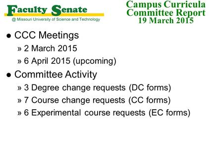 Campus Curricula Committee Report 19 March 2015 l CCC Meetings »2 March 2015 »6 April 2015 (upcoming) l Committee Activity »3 Degree change requests (DC.
