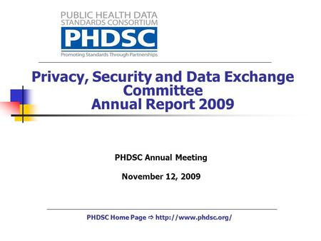 Privacy, Security and Data Exchange Committee Annual Report 2009 PHDSC Home Page   PHDSC Annual Meeting November 12, 2009.