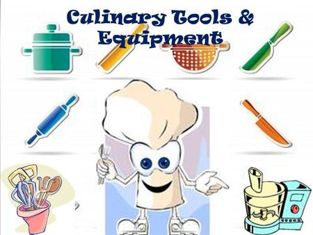 Culinary Tools & Equipment. Definitions Do NOT use the utensil name in the definition…rarely you will have to. If ever asked to define a word in this.