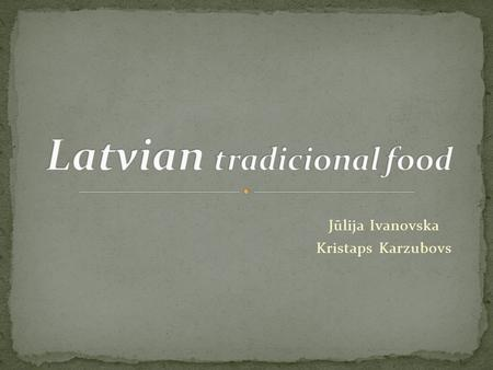Jūlija Ivanovska Kristaps Karzubovs. A traditional Latvian cheese is Jāņu siers (caraway cheese); this is traditionally served during the celebration.