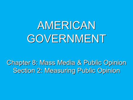 Objectives Describe the challenges involved in measuring public opinion. Explain why scientific opinion polls are the best way to measure public opinion.