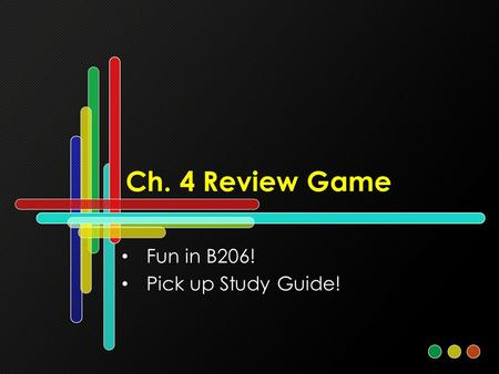 Ch. 4 Review Game Fun in B206! Pick up Study Guide!