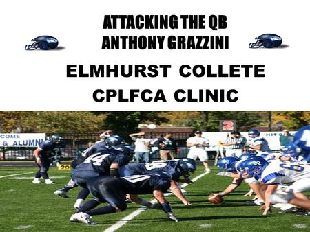 ATTACKING THE QB ANTHONY GRAZZINI ELMHURST COLLETE CPLFCA CLINIC.