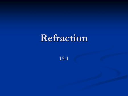 Refraction 15-1. What do you think? Suppose you are reaching for swim goggles floating below the surface of a pool or trying to net a fish while out in.