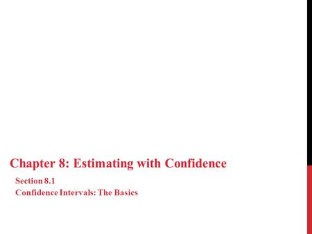 Chapter 8: Estimating with Confidence Section 8.1 Confidence Intervals: The Basics.