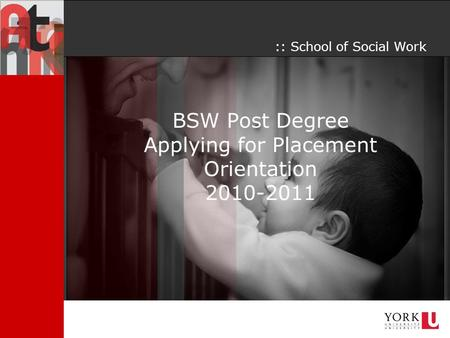 BSW Post Degree Applying for Placement Orientation 2010-2011 :: School of Social Work.