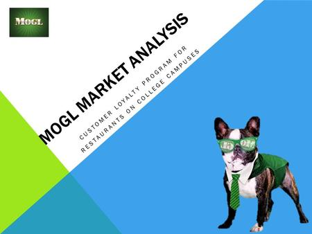 MOGL MARKET ANALYSIS CUSTOMER LOYALTY PROGRAM FOR RESTAURANTS ON COLLEGE CAMPUSES.
