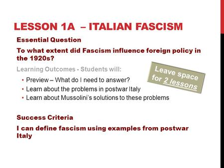 LESSON 1A – ITALIAN FASCISM Essential Question To what extent did Fascism influence foreign policy in the 1920s? Learning Outcomes - Students will: Preview.