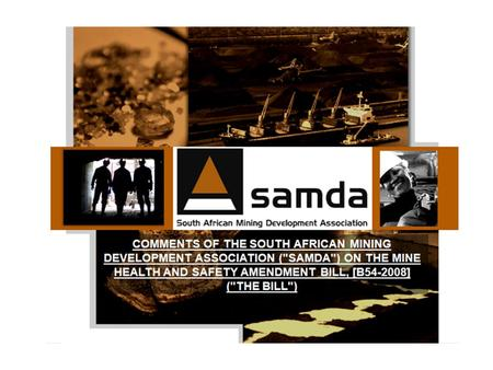 CREATION OF SAMDA  SAMDA was created in 2000  SAMDA represents the junior mining sector  SAMDA supported the creation of the Minerals and Petroleum.