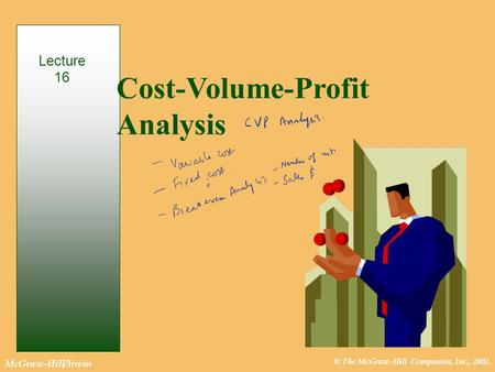 © The McGraw-Hill Companies, Inc., 2002 McGraw-Hill/Irwin Cost-Volume-Profit Analysis Lecture 16.