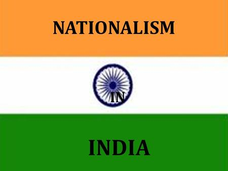 NATIONALISM <strong>IN</strong> <strong>INDIA</strong> <strong>IN</strong> <strong>INDIA</strong> NATIONALISM. Nationalism is the feeling of oneness among the people living <strong>in</strong> a territory.