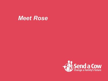 Meet Rose. Rose lives in Rwanda Rose is an orphan who lives in a small village near Kigali, Rwanda's capital.