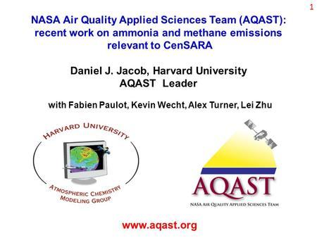 NASA Air Quality Applied Sciences Team (AQAST): recent work on ammonia and methane emissions relevant to CenSARA Daniel J. Jacob, Harvard University AQAST.