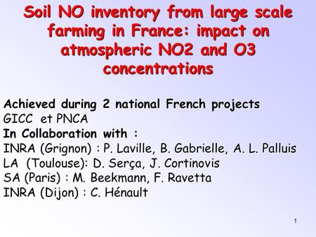 1 Soil NO inventory from large scale farming in France: impact on atmospheric NO2 and O3 concentrations Achieved during 2 national French projects GICC.