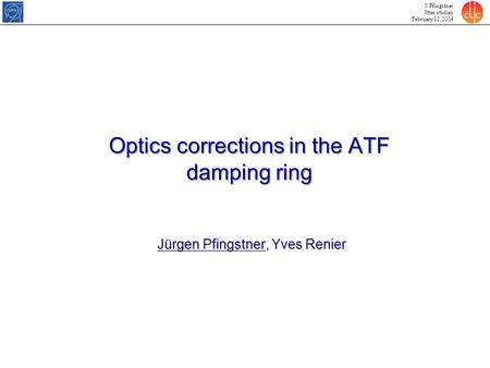 J. Pfingstner Jitter studies February 12, 2014 Optics corrections in the ATF damping ring Jürgen Pfingstner, Yves Renier.