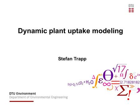 Dynamic plant uptake modeling Stefan Trapp. Steady-state considerations: simple & small data need However: often emission pattern is non-steady, e.g.: