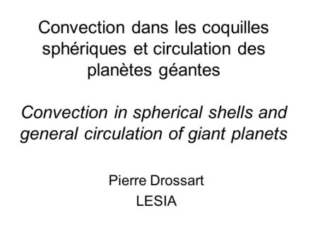 Convection dans les coquilles sphériques et circulation des planètes géantes Convection in spherical shells and general circulation of giant planets Pierre.