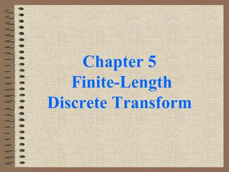 Chapter 5 Finite-Length Discrete Transform. §5.1 Discrete Fourier Transform (DFT) DTFT is the Fourier Transform of discrete-time sequence. It is discrete.
