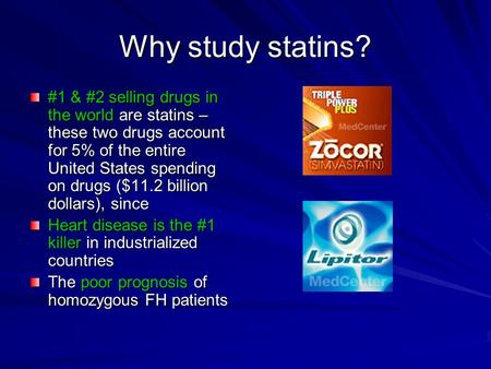 Why study statins? #1 & #2 selling drugs in the world are statins – these two drugs account for 5% of the entire United States spending on drugs ($11.2.