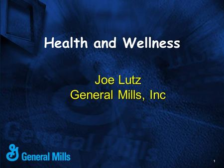 1 Joe Lutz General Mills, Inc Health and Wellness.