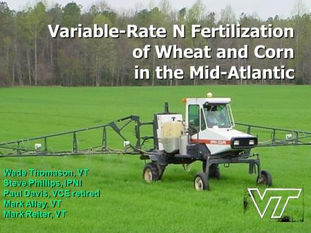 Variable-Rate N Fertilization of Wheat and Corn in the Mid-Atlantic Variable-Rate N Fertilization of Wheat and Corn in the Mid-Atlantic Wade Thomason,