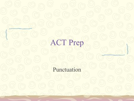 ACT Prep Punctuation. Commas Use with introductory material –After all, crime must be punished –In 2007, my nephew Ethan was born. Use in lists –I have.