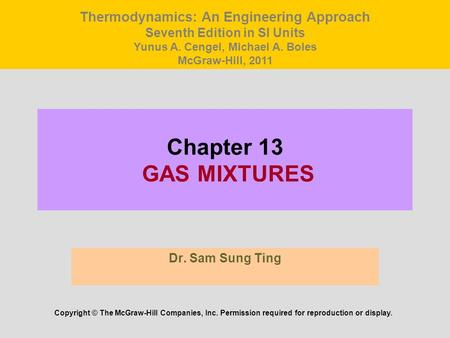 Chapter 13 GAS MIXTURES Dr. Sam Sung Ting Copyright © The McGraw-Hill Companies, Inc. Permission required for reproduction or display. Thermodynamics: