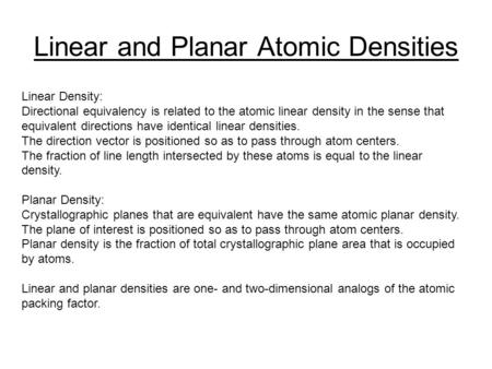 Linear and Planar Atomic Densities Linear Density: Directional equivalency is related to the atomic linear density in the sense that equivalent directions.