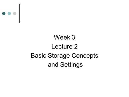 Week 3 Lecture 2 Basic Storage Concepts and Settings.