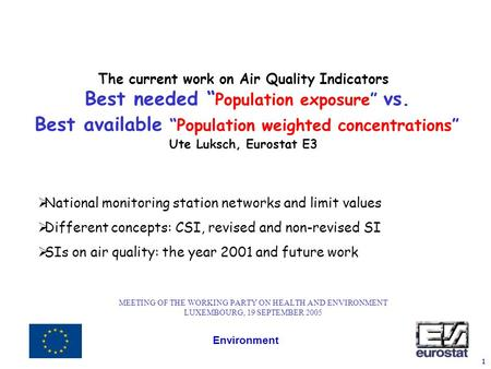 "Environment 1 The current work on Air Quality Indicators Best needed "" Population exposure"" vs. Best available ""Population weighted concentrations"" Ute."