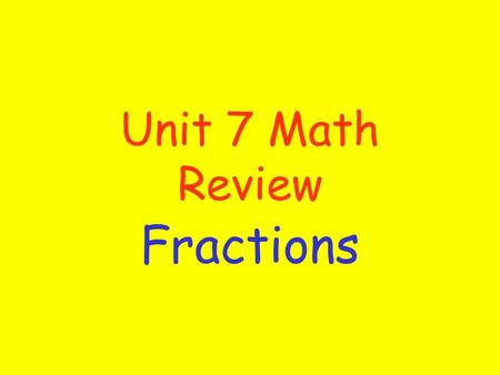 Unit 7 Math Review Fractions. Estimate whether the sum is closer to 0, 1/2, or 1? 2/6 + 1/6.