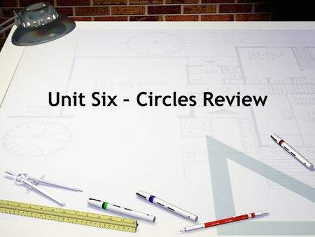 Unit Six – Circles Review. Circle: Definition: A circle is the locus of points in a plane that are a fixed distance from a point called the center of.