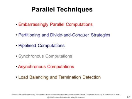Embarrassingly Parallel Computations Partitioning and Divide-and-Conquer Strategies Pipelined Computations Synchronous Computations Asynchronous Computations.