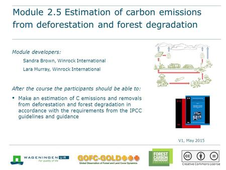 Module 2.5 Estimation of carbon emissions from deforestation and forest degradation REDD+ training materials by GOFC-GOLD, Wageningen University, World.