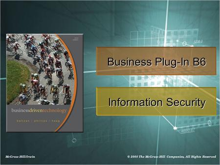 McGraw-Hill/Irwin © 2008 The McGraw-Hill Companies, All Rights Reserved Business Plug-In B6 Information Security.