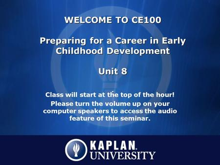 Class will start at the top of the hour! Please turn the volume up on your computer speakers to access the audio feature of this seminar. WELCOME TO CE100.