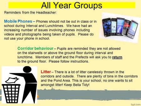 All Year Groups Litter – There is a lot of litter carelessly thrown in the corridors and outside. There are plenty of bins in the corridors and the Pond.